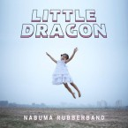 Little Dragon – Nabuma Rubberband